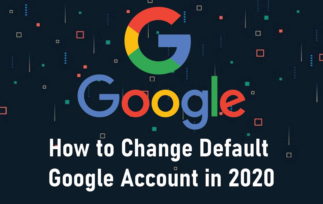 How to Change Default Google Account in 2021