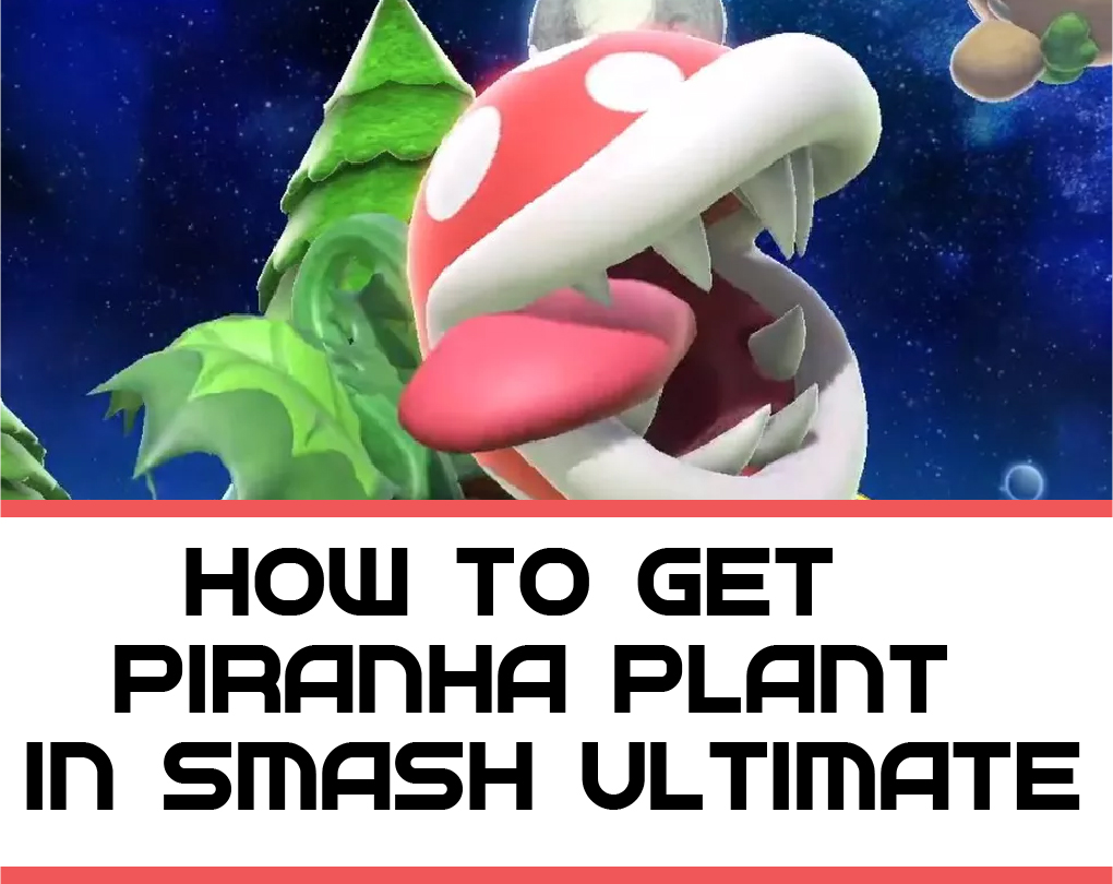 How to Get Piranha Plant in Smash Ultimate
