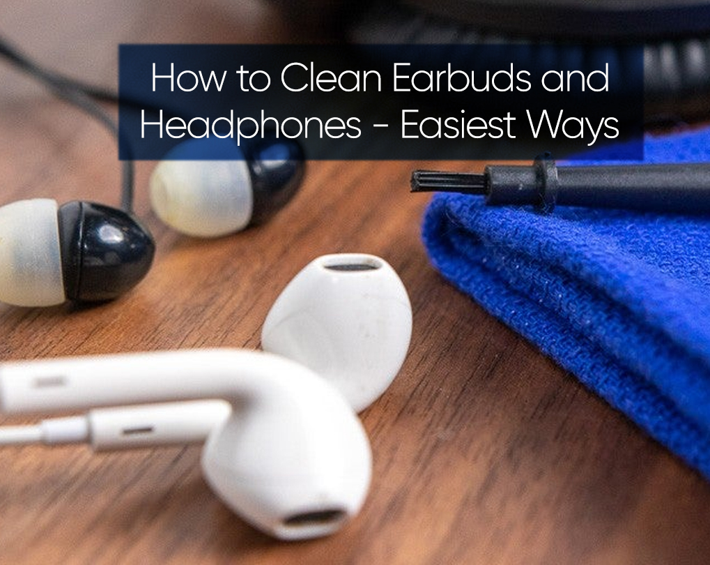 How to Clean Earbuds and Headphones – Easiest Ways