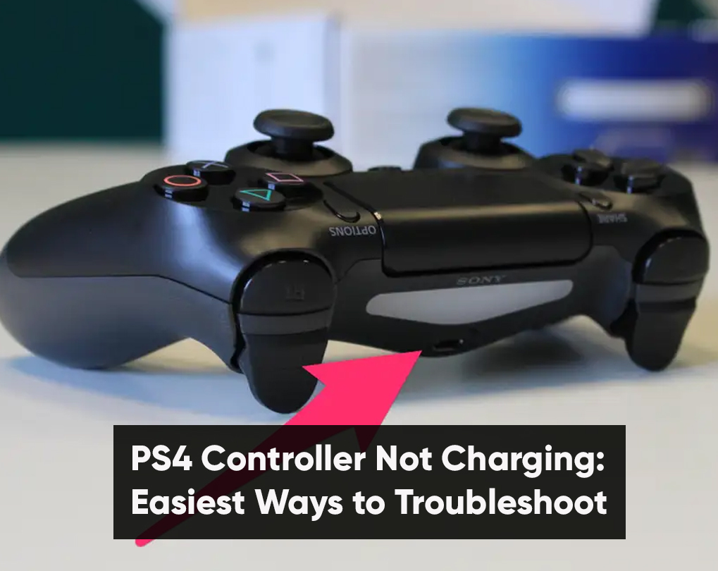 PS4 Controller Not Charging: Easiest Ways to Troubleshoot
