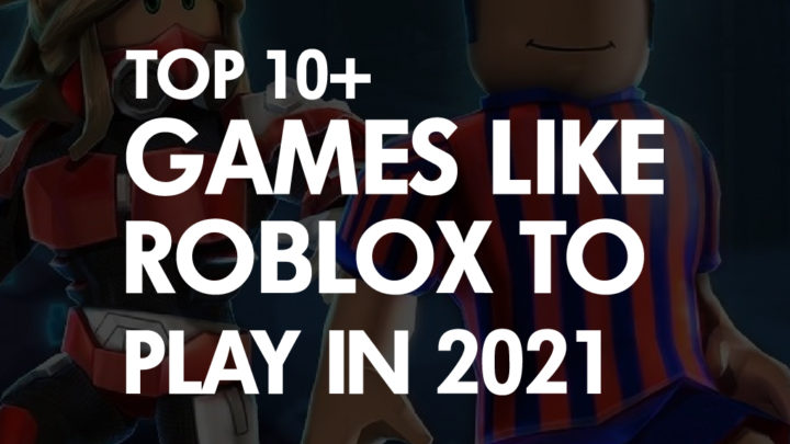 Top 10+ Games like Roblox to Play in 2021