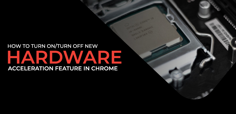 How to Turn on/Turn off New Hardware Acceleration Feature in Chrome?