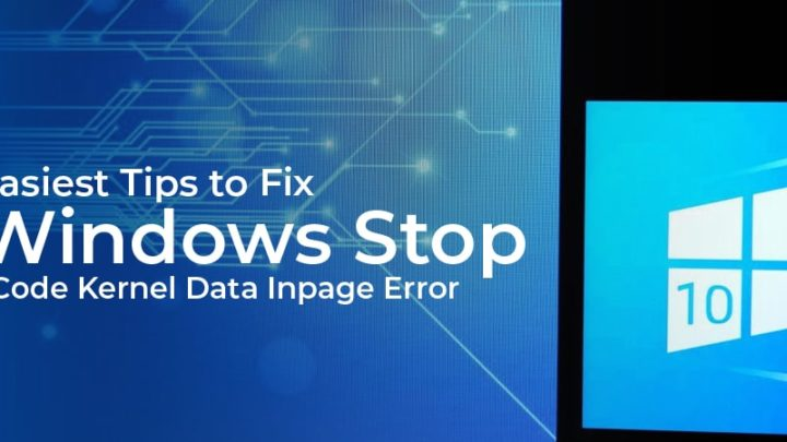 Easiest Tips to Fix Windows Stop Code Kernel Data Inpage Error