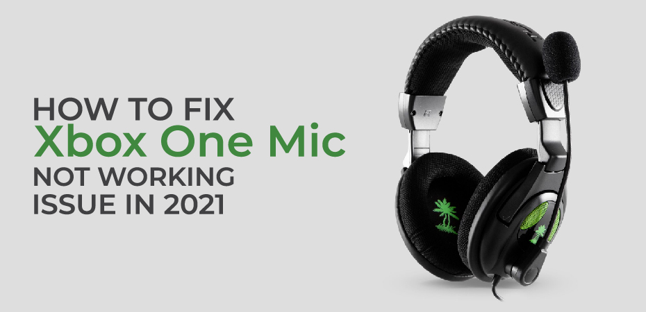 How to Fix Xbox One Mic Not Working Issue in 2021