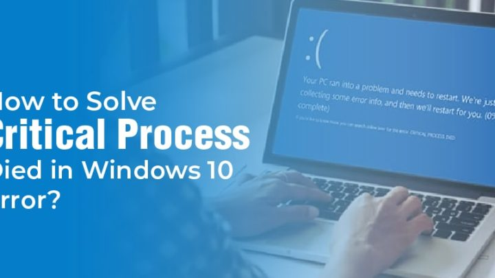 How to Solve Critical Process Died in Windows 10 Error?