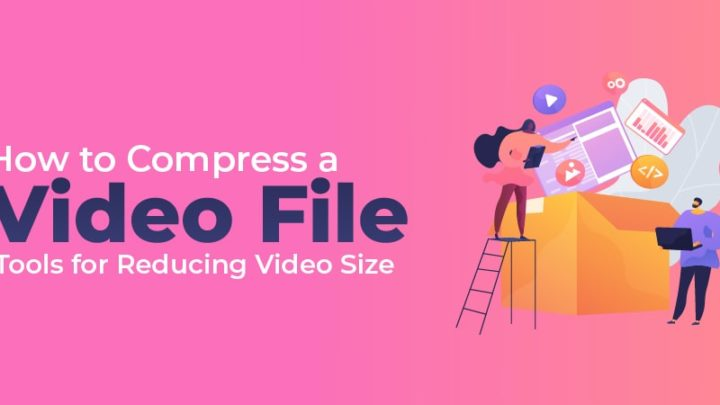 How to Compress a Video File: Tools for Reducing Video Size