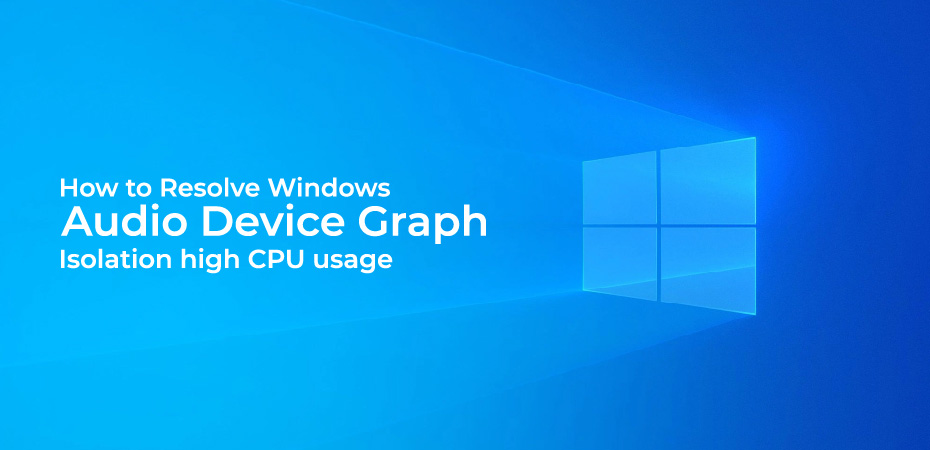 How to Resolve Windows Audio Device Graph Isolation high CPU usage