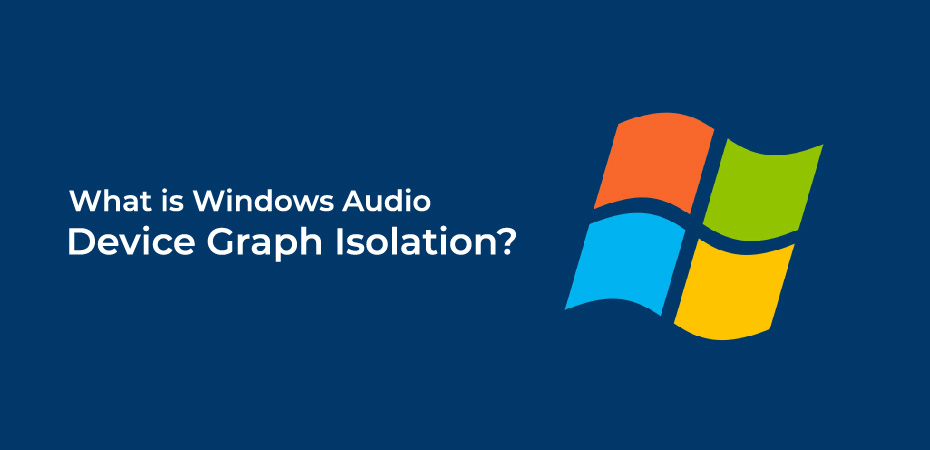 What Is Windows Audio Device Graph Isolation