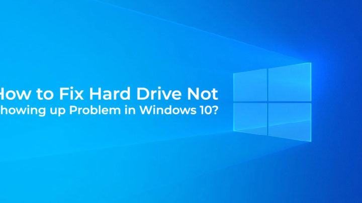 How to Fix Hard Drive Not Showing up Problem in Windows 10?