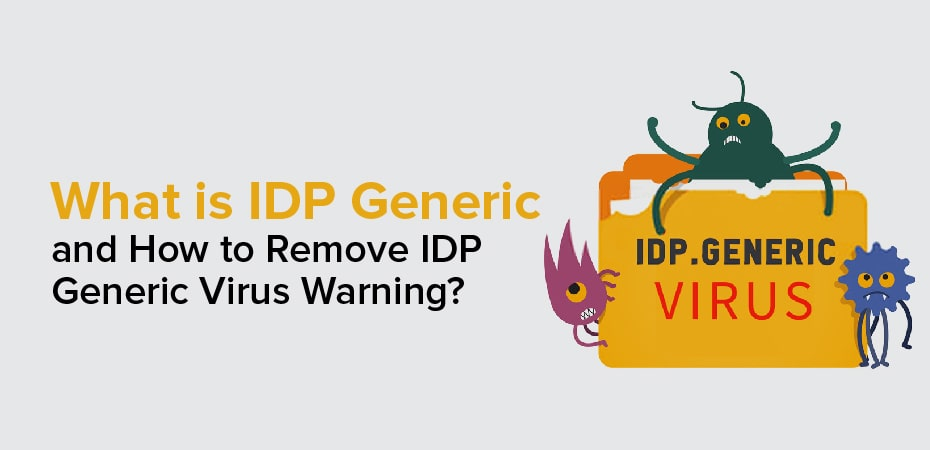What is IDP.Generic and How to Remove IDP.Generic Virus Warning?