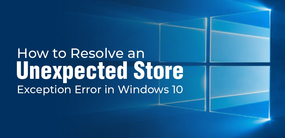 How to Resolve an Unexpected Store Exception Error in Windows 10