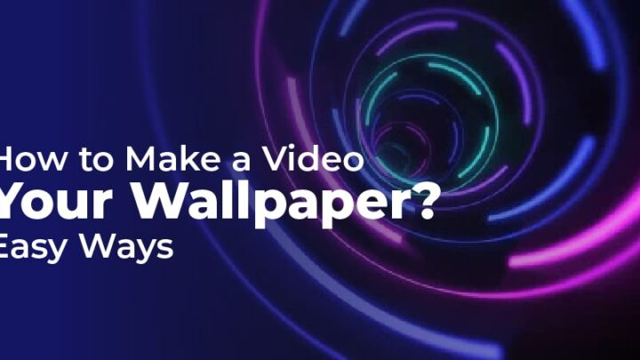 How to Make a Video Your Wallpaper? Easy Ways
