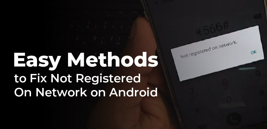 Easy Methods to Fix Not Registered On Network on Android