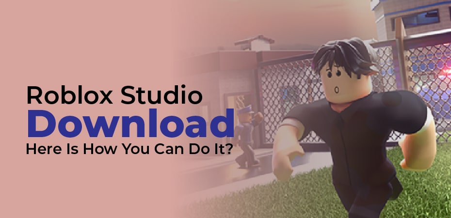 Roblox Studio Download – Here Is How You Can Do It?