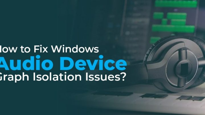 How to Fix Windows Audio Device Graph Isolation Issues?